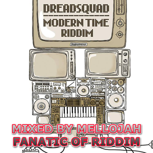 Modern Time Riddim (dreadsquad productons 2015) Mixed By MELLOJAH FANATIC OF RIDDIM