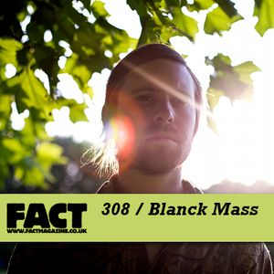 FACT Mix 308: Blanck Mass