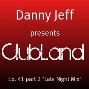"""Danny Jeff presents """"Clubland"""" Ep. 41 Part 2 """"Late Night Mix"""""""