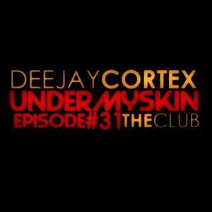 Dj Cortex - Under My Skin #31 (The Club)