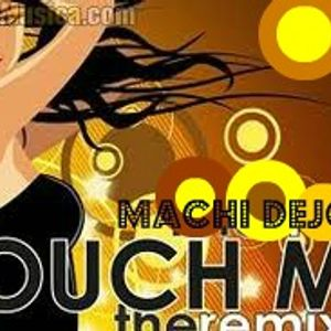 Touch Me by Machi Dejota // House