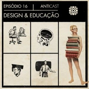 AntiCast 16 – Design e Educacao