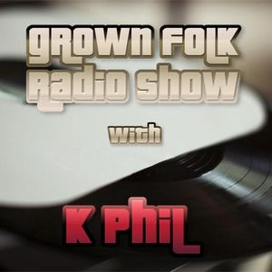 The Grown Folk Radio Show with K Phil - 13th August 2015