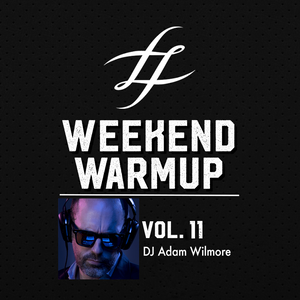 #WeekendWarmup Vol. 11 - Adam Wilmore