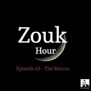 DJ Alexy Live - Zouk Hour #49 - The Return - Zouk My World Radio