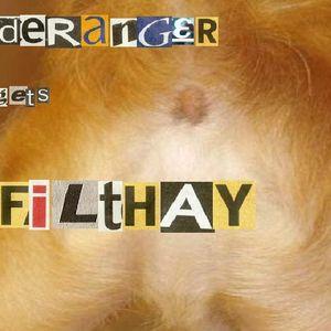 Deranger gets Filthay!