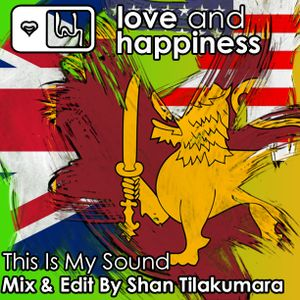 Love And Happiness Presents - This Is My Sound - Mix And Edit by DJ Shan Tilakumara