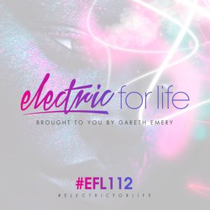 Electric For Life #EFL112 (January 17th 2017)