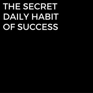 Episode #4: The Secret Daily Habit to Success