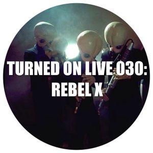 Turned On Live 030: Rebel X