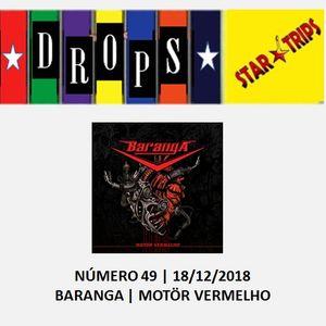 Drops Star Trips 49 - Baranga - Motör Vermelho - 18/12/2018