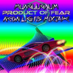 MUNGUUGNUM - Product Of Fear NEON LIGHTS MIXTAPE 10.07.2013