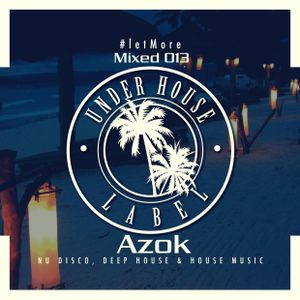 Let More Mixed 013 By Azok (Under House Label)
