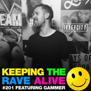 Keeping The Rave Alive Episode 201 featuring Gammer