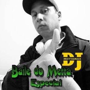 BAILE DO METTA ESPECIAL