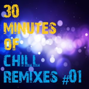 30 Minutes Of Chill Remixes #01