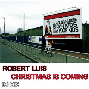 Christmas Is Coming DJ Mix by Robert Luis by Robert Luis