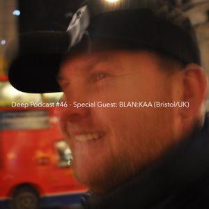 Deep Podcast #46 - Special Guest: BLAN:KAA (Bristol/UK)