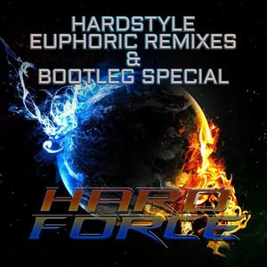 Hard Force Presents Hardstyle - Euphoric Edition (Remixes And Bootleg Special)