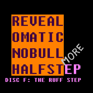 Revealomatic - No Bull, More Halfstep - Disc F: The Ruff Step