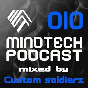 Mindtech Podcast 010 featuring Custom Soldierz