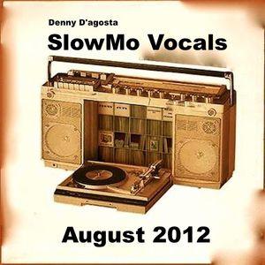 Denny D'agosta - SlowMo Vocals August 2012