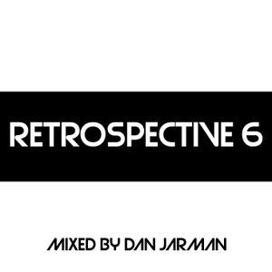 RETROSPECTIVE 6 - Mixed By Dan Jarman
