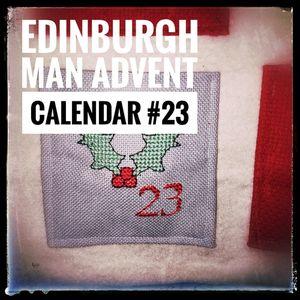 Edinburgh Man's Advent Calendar #23
