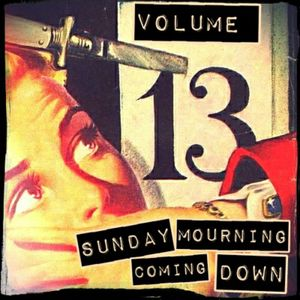 Sunday Mourning Coming Down: Vol 13