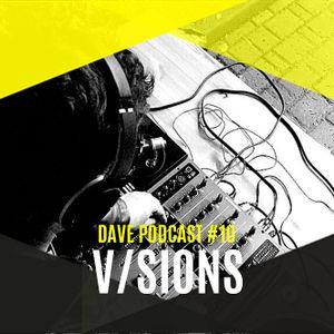 DAVE PODCAST #10 - V/sions