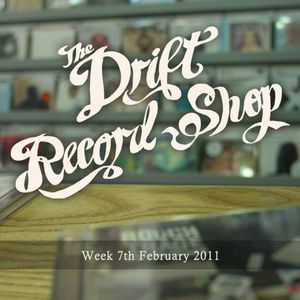 The Drift Record Shop Radio Hour: 7th February 2011