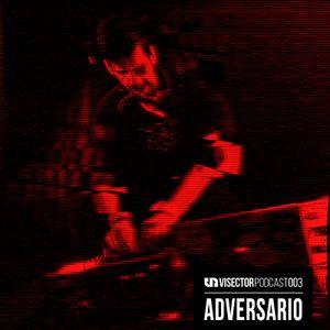 Visector Podcast 003 - ADVERSARIO (Visector Records)