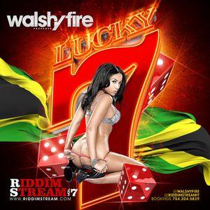 WALSHY FIRE – RIDDIM STREAM VOL 7 [LUCKY 7] SEP 2K13