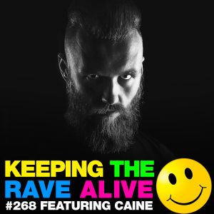 Keeping The Rave Alive Episode 268 featuring Caine