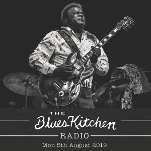 THE BLUES KITCHEN RADIO: 5th August 2019