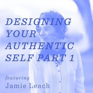 Designing You Authentic Self – Part 1