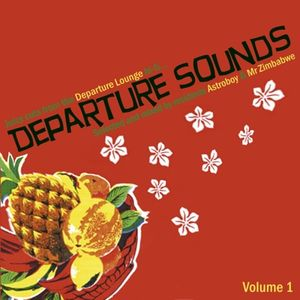 Departure Sounds Vol. 1: Mixed by Astroboy & Mr Zimbabwe