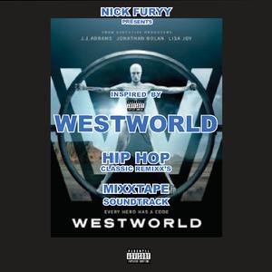 WESTWORLD CLASSIC HIP HOP REMIXX SOUNDTRACK BY NICK FURYY