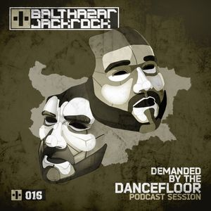 Demanded By The Dancefloor 016 with Balthazar & JackRock