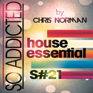 """Mix """"So Addicted"""" House Essential S#21-11 by Chris Norman"""