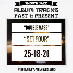 DOUBLE BASS 'IN THE MIX' (SET FOUR) - 25-08-20 WITH THE GROOVEFATHER NORRIE LYNCH