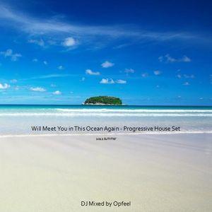 Will Meet You in This Ocean Again - Progressive House Set