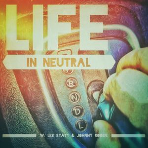 #008 - Life In Neutral