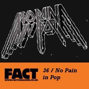 FACT Mix 36 - No Pain In Pop