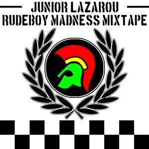Junior Lazarou. Rude Boy Madness Mixtape.