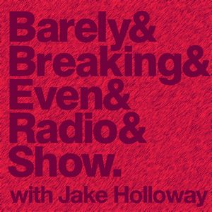 The Barely Breaking Even Show with Jake Holloway - #13 - 10/12/13