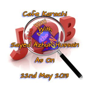 Cafe Karachi With Sayed Azhur Hussain As On 22nd May 2013
