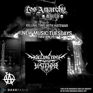 3/22/16 - Killing Time With Hatewar on Los Anarchy Radio - New Music Tuesday