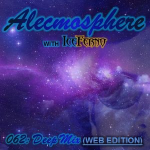 Alecmosphere 062: Deep Mix with Iceferno (Web Edition)