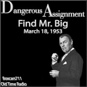 Dangerous Assignment - Find Mr. Big (03-18-53)